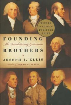 Founding brothers : the revolutionary generation / by Joseph J. Ellis