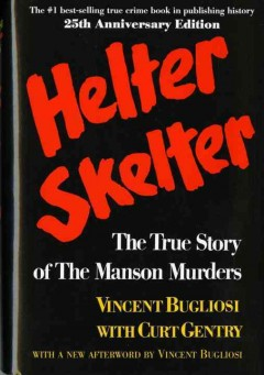 Helter skelter: the true story of the Manson murders / Vincent Bugliosi