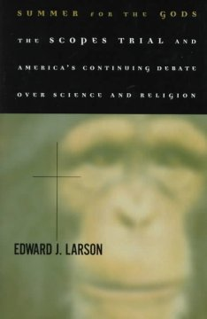 Summer for the gods : the Scopes trial and America's continuing debate over science and religion / Edward J. Larson