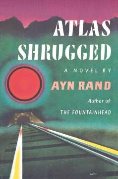 Atlas shrugged / Ayn Rand
