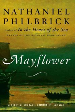 Mayflower : a story of courage, community, and war / Nathaniel Philbrick
