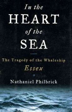 In the heart of the sea : the tragedy of the whaleship Essex / Nathaniel Philbrick