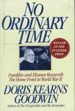 No ordinary time : Franklin and Eleanor Roosevelt : the home front in World War II / Doris Kearns Goodwin