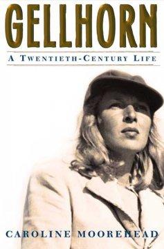 Gellhorn : a twentieth-century life / Caroline Moorehead