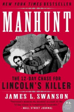 Manhunt : the twelve-day chase for Lincoln's killer / James L. Swanson