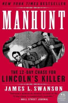 Manhunt : the twelve-day chase for Lincoln's killer / James L. Swanson