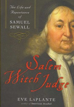 Salem witch judge : the life and repentance of Samuel Sewall / Eve LaPlante