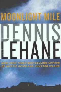 Moonlight mile / Dennis Lehane