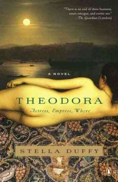 Theodora : actress, empress, whore / Stella Duffy