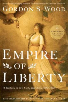 Empire of liberty : a history of the early Republic, 1789-1815 / Gordon S. Wood