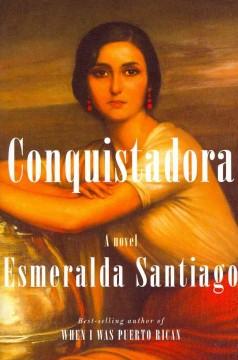 Conquistadora : a novel / Esmeralda Santiago