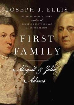 First family : Abigail and John / Joseph J. Ellis
