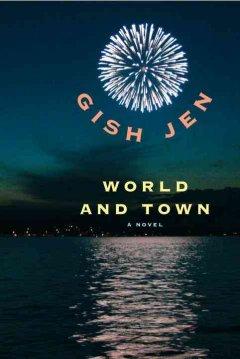World and town : a novel / Gish Jen