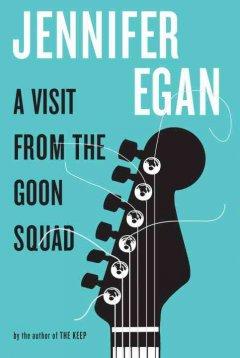 A visit from the Goon Squad / Jennifer Egan