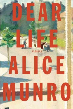 Dear life : stories / Alice Munro