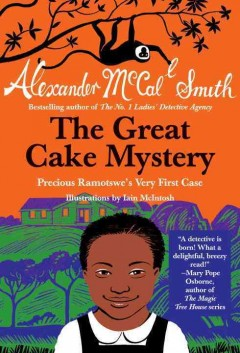 The Great Cake Mystery : Precious Ramotswe's Very First Case cover