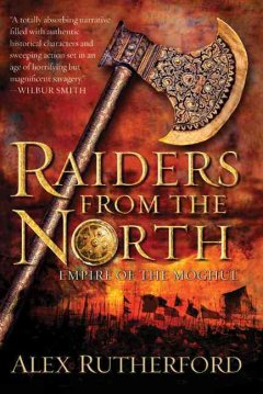 Raiders from the north : empire of the Moghul / Alex Rutherford