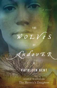 The wolves of Andover : a novel / Kathleen Kent