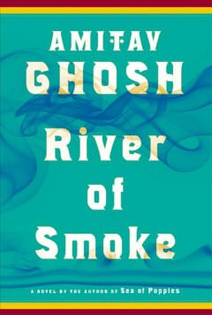 River of smoke / Amitav Ghosh