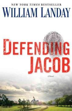 Defending Jacob : a novel / William Landay