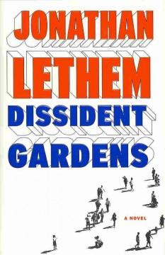 Dissident gardens : a novel / Jonathan Lethem