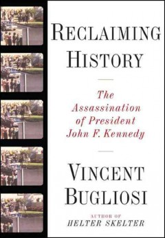 Reclaiming history : the assassination of President John F. Kennedy / Vincent Bugliosi