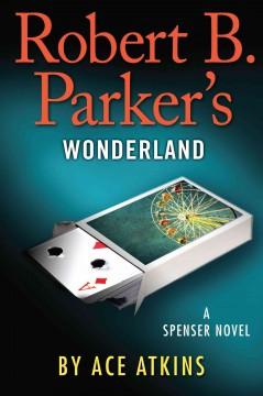 Robert B. Parker's Wonderland / Ace Atkins