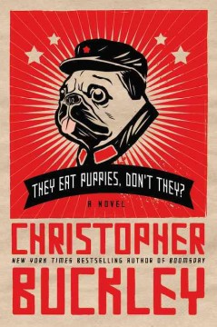 They eat puppies, don't they? / Christopher Buckley
