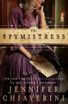 The spymistress : a novel / Jennifer Chiaverini