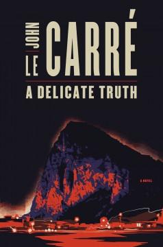A delicate truth / John le Carré