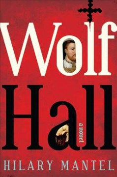 Wolf Hall : a novel / Hilary Mantel