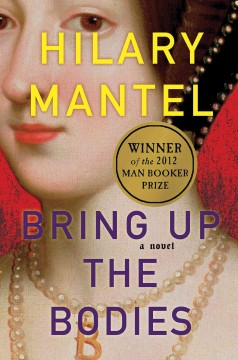 Bring up the bodies : a novel / Hilary Mantel