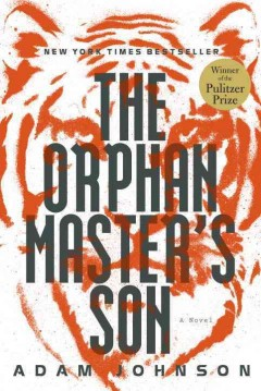 The orphan master's son : a novel / Adam Johnson