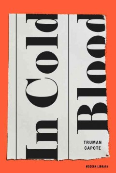 In cold blood : a true account of a multiple murder and its consequences / Truman Capote