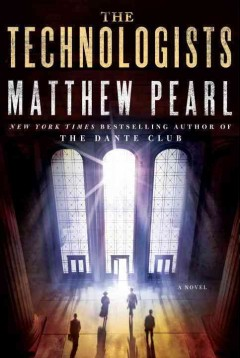 The technologists : a novel / Matthew Pearl