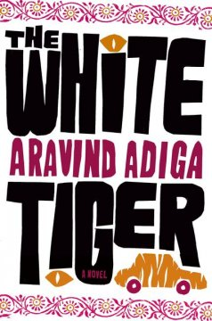 The white tiger : a novel / Aravind Adiga