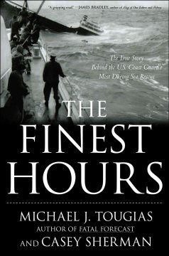 The finest hours : the true story of the U.S. Coast Guard's most daring sea rescue / Michael Tougias and Casey Sherman