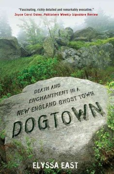 Dogtown : death and enchantment in a New England ghost town / Elyssa East