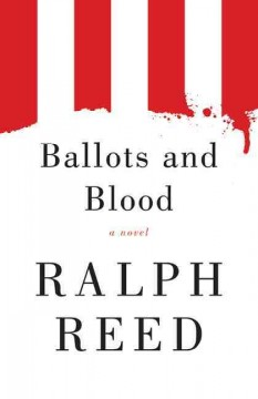 Ballots and blood / Ralph Reed
