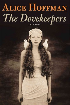 The dovekeepers : a novel / Alice Hoffman