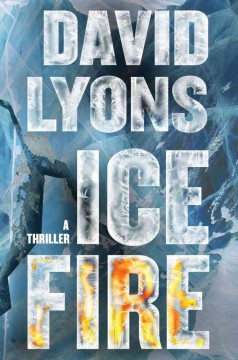 Ice fire : a thriller / David Lyons