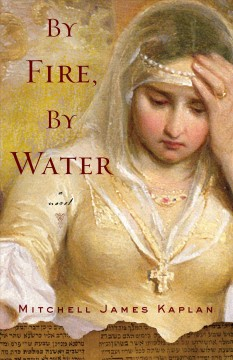By fire, by water : a novel / Mitchell James Kaplan