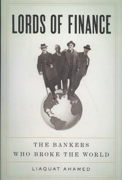 Lords of finance : the bankers who broke the world / Liaquat Ahamed