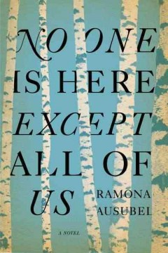 No one is here except all of us / Ramona Ausubel