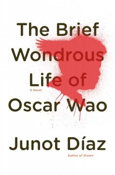 The brief wondrous life of Oscar Wao / Junot Diaz